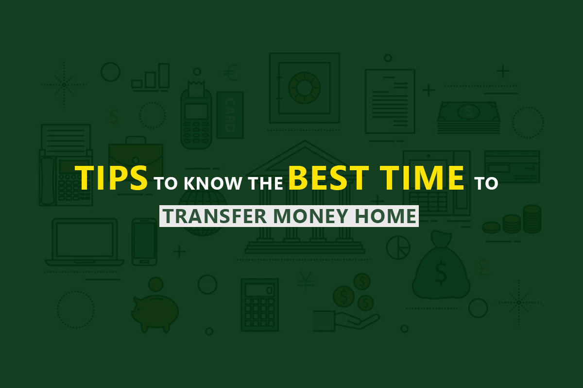 Tips To Know The Best Time To Transfer Money Home